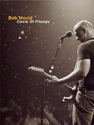 Bob Mould: Circle of Friends