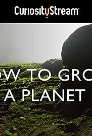 How to Grow a Planet Poster - TV Show Forum, Cast, Reviews