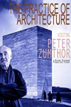 Image of The Practice of Architecture: Visiting Peter Zumthor