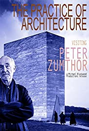 The Practice of Architecture: Visiting Peter Zumthor Poster
