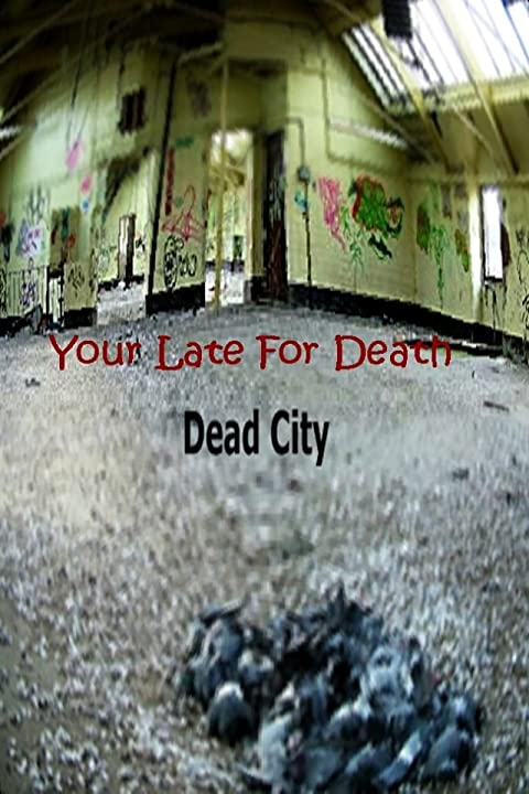 Dead City Your late for death