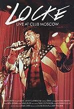 Locke: Live at Club Moscow