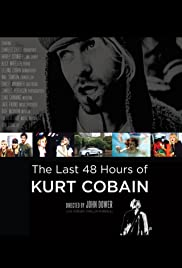 The Last 48 Hours of Kurt Cobain (2007) Poster - Movie Forum, Cast, Reviews