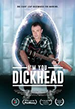 I'm You, Dickhead