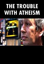 The Trouble with Atheism