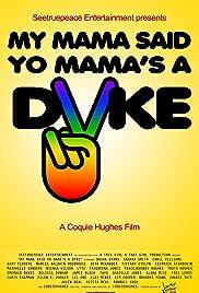 My Mama Said Yo Mama's a Dyke Poster