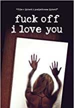 Fuck Off I Love You
