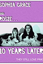 Sophia Grace and Rosie... 10 Years Later