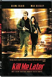 Kill Me Later (2001) Poster - Movie Forum, Cast, Reviews
