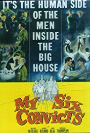 My Six Convicts (1952) Poster - Movie Forum, Cast, Reviews