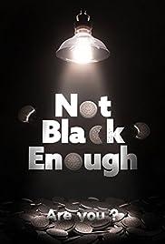 Not Black Enough Poster