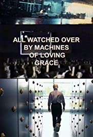 All Watched Over by Machines of Loving Grace Poster - TV Show Forum, Cast, Reviews