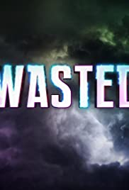 Wasted Poster - TV Show Forum, Cast, Reviews