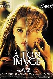 À ton image(2004) Poster - Movie Forum, Cast, Reviews