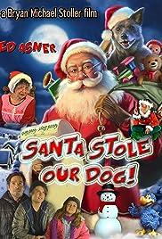 Santa Stole Our Dog: A Merry Doggone Christmas!(2017) Poster - Movie Forum, Cast, Reviews