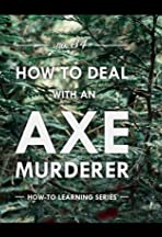 How to Deal with an Axe Murderer