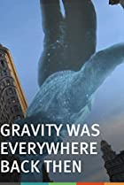Image of Gravity Was Everywhere Back Then