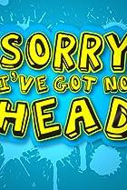 Image of Sorry, I've Got No Head