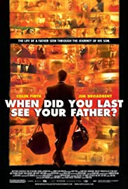 When Did You Last See Your Father?(2007) Poster - Movie Forum, Cast, Reviews