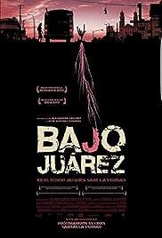 Bajo Juárez: La ciudad devorando a sus hijas Poster