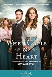 When Calls the Heart Poster - TV Show Forum, Cast, Reviews