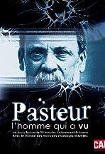 Pasteur, l'homme qui a vu