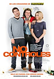 No controles (2010) Poster - Movie Forum, Cast, Reviews