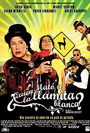 ¿Quién mató a la llamita blanca?(2007) Poster - Movie Forum, Cast, Reviews
