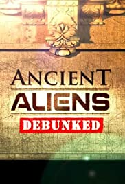 Ancient Aliens Debunked (2012) Poster - Movie Forum, Cast, Reviews