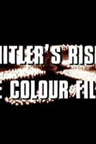 Image of Hitler's Rise: The Colour Films