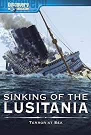 Sinking of the Lusitania: Terror at Sea(2007) Poster - Movie Forum, Cast, Reviews