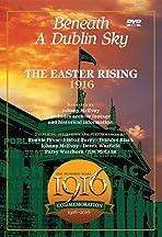 The 1916 Easter Rising: Beneath a Dublin Sky