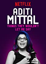 Aditi Mittal: Things They Wouldn't Let Me Say(2017)