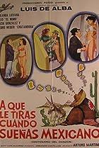 Image of ¿A que le tiras cuando sueñas... Mexicano?