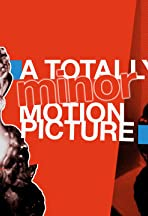 A Totally Minor Motion Picture