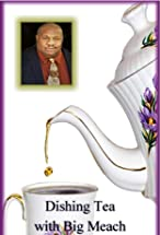Primary image for Dishing Tea with Big Meach