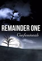 Remainder One Confessionals