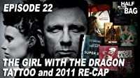 The Girl with the Dragon Tattoo and 2011 Recap
