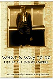What a Way to Go: Life at the End of Empire(2007) Poster - Movie Forum, Cast, Reviews