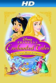 Disney Princess Enchanted Tales: Follow Your Dreams (2007) Poster - Movie Forum, Cast, Reviews