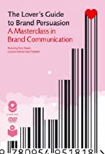 The Lovers Guide to Brand Persuasion