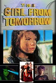 The Girl from Tomorrow(1992) Poster - Movie Forum, Cast, Reviews