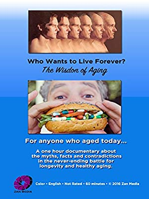 Who Wants to Live Forever, the Wisdom of Aging. (2016)