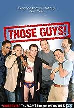 Those Guys!