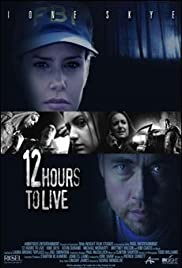 12 Hours to Live (2006) Poster - Movie Forum, Cast, Reviews
