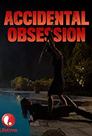 Accidental Obsession (2015) Poster - Movie Forum, Cast, Reviews