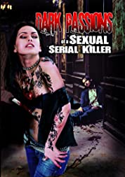 Dark Passions of a Sexual Serial Killer (2013) poster