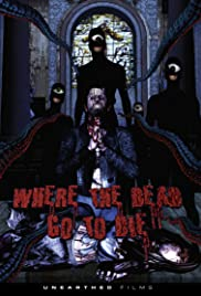 Where the Dead Go to Die (2012) Poster - Movie Forum, Cast, Reviews
