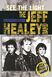 The Jeff Healey Band: See the Light - Live from London Poster