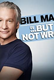 Bill Maher... But I'm Not Wrong(2010) Poster - TV Show Forum, Cast, Reviews